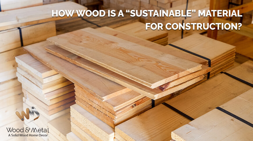 Wood as a Sustainable material for construction   Wood and Metal   Solid wood interior designers